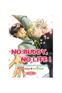 NO BUDDY,NO LIFE !