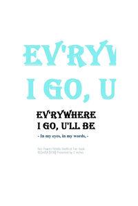 EV'RYWHERE I GO, U'LL BE