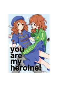 you are my heroine!
