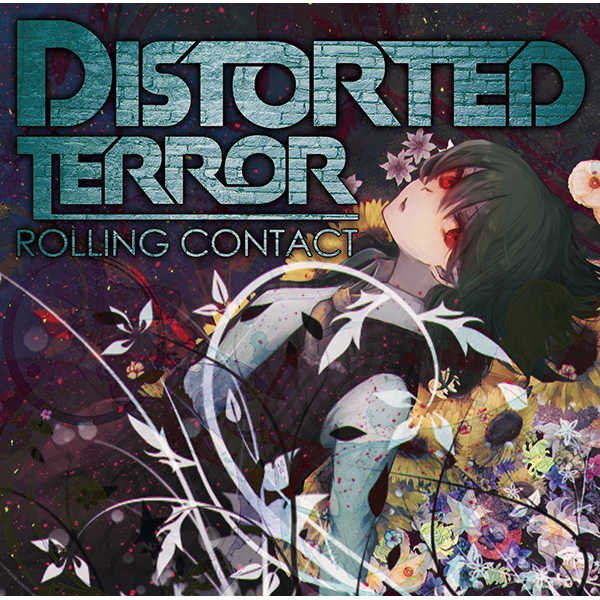 Distorted Terror [Rolling Contact(天音)] 東方Project