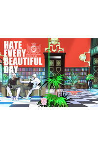 HATE EVERY BEAUTIFUL DAY