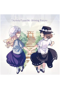 """Activity"" Case:06 -Shining Future-"