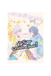 firS×T crush on you!