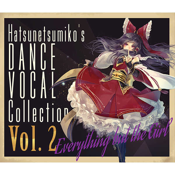"""Everything but the Girl"" Hatsunetsumiko's Dance Vocal Collection Vol.2 [発熱巫女~ず(Tim Vegas)] 東方Project"