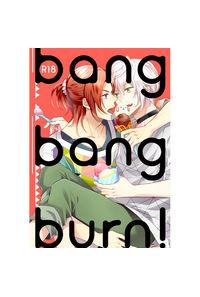 bang bang burn!