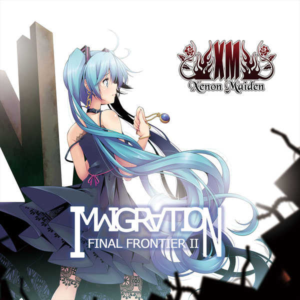 IMMIGRATION -Final Frontier II- [XM -Xenon Maiden-(キセノンP)] VOCALOID