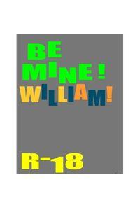 be mine! wlliam!