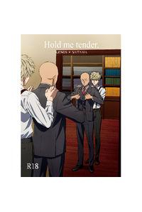 Hold me tender.