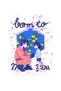 Born to meet you