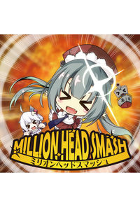 MILLION HEAD SMASH