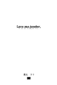 Love me tender,