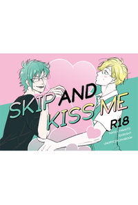 SKIP AND KISS ME