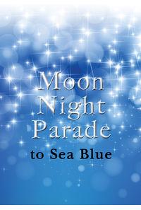 Moon Night Parade to Sea Blue