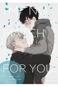 I'M NO MATCH FOR YOU