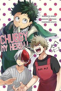 CHUBBY MY HERO!!
