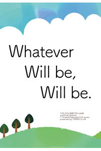 Whateber will be, will be.