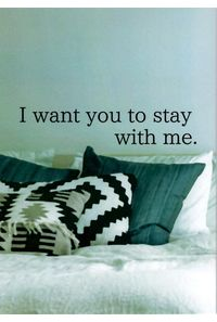 I want you to stay with me