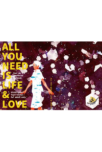 ALL YOU NEED IS LIFE & LOVE