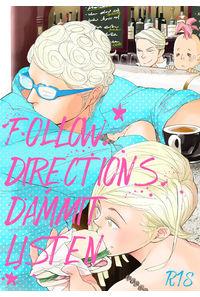 FOLLOW DIRECTIONS DAMMIT LISTEN