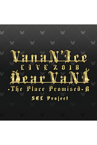 VanaN'Ice LIVE 2018 Dear VaNI The Place Promised B【オマケ無】