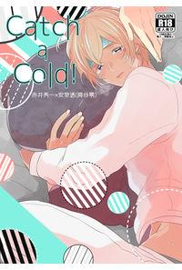 Catch a Cold!