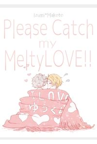 Please catch my MeltyLove
