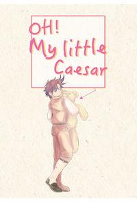 OH! My little Caesar!