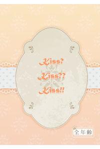Kiss?Kiss??Kiss!!