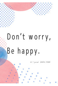 Don't worry,Be happy.