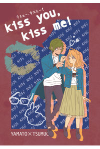 kiss you,kiss me!