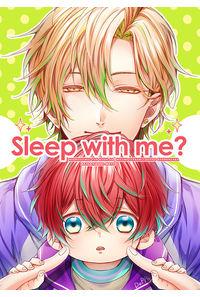 Sleep with me?