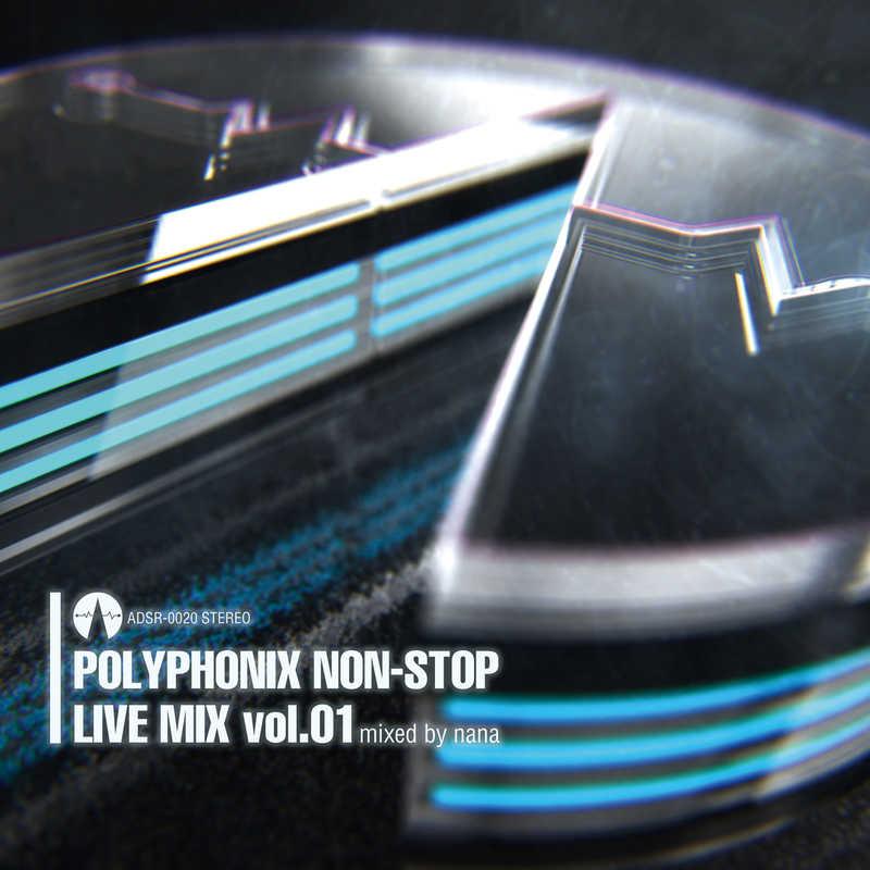 Polyphonix non-stop Live mix vol.01 mixed by nana [ADSRecordings(Polyphonix)] オリジナル
