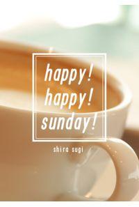 happy!happy!sunday!