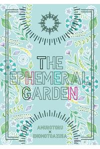 THE EPHEMERAL GARDEN