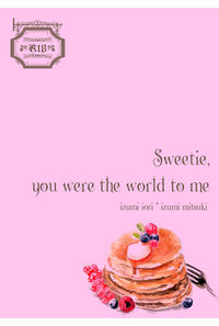 Sweetie,you were the world to me