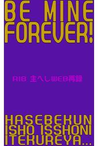 BE MINE FOREVER!