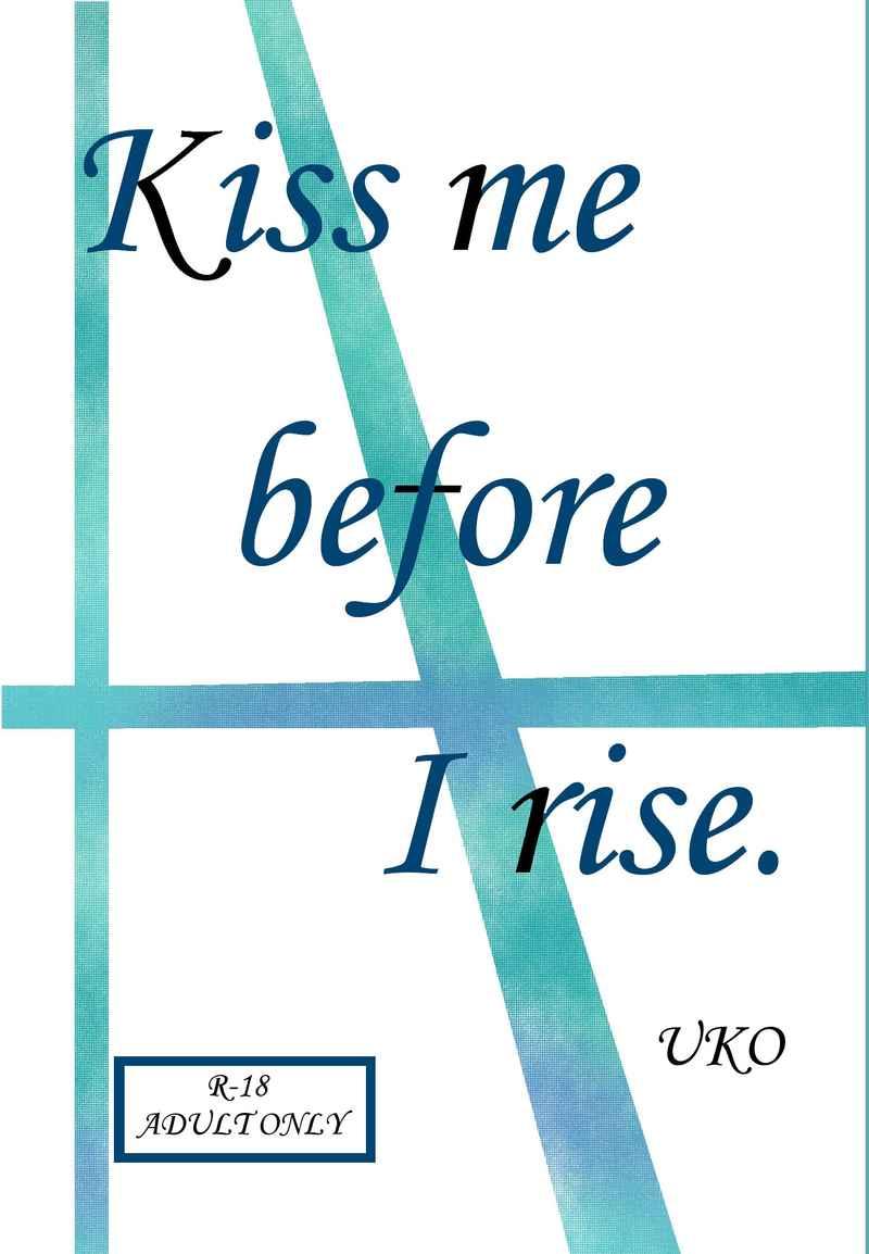 Kiss me before I rise.