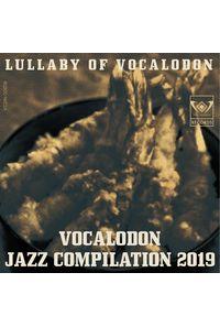 ボカロ丼ジャズコンピ2019『Lullaby of Vocalodon』