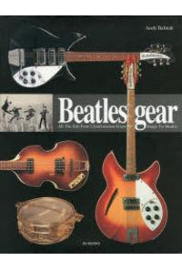 Beatles gear 写真でたどるビートルズと楽器・機材の物語1956~1970