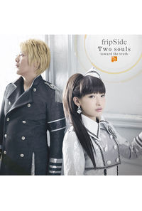 (CD)「終わりのセラフ」名古屋決戦編オープニングテーマ Two souls -toward the truth-(通常盤)/fripSide