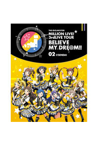 (BD)THE IDOLM@STER MILLION LIVE! 3rdLIVE TOUR BELIEVE MY DRE@M!! LIVE Blu-ray 02@SENDAI