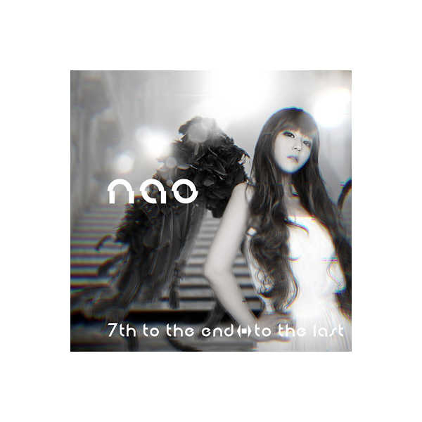 (CD)「nao 7th to the end ⇔ to the last」 /nao