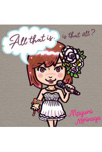 (CD)All that is. Is that all?/Mayumi Morinaga