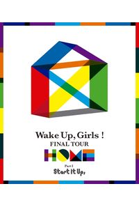 (BD)Wake Up, Girls! FINAL TOUR - HOME - ~PART I Start It Up,~