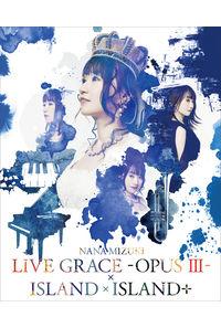 (BD)NANA MIZUKI LIVE GRACE -OPUS III-×ISLAND×ISLAND+