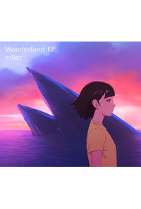 (CD)「バースデー・ワンダーランド」挿入歌 Wonderland EP(期間生産限定盤)/milet