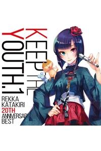 (CD)Keep the YOUTH. 1 ~Rekka Katakiri 20th Anniversary BEST~/片霧烈火