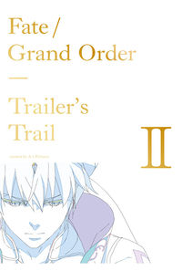 (OTH)Fate/Grand Order Trailer's Trail II created by A-1 Pictures